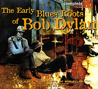 Complete Blues The Early Blues Roots Of Bob Dylan Серия: Complete Blues инфо 6731f.
